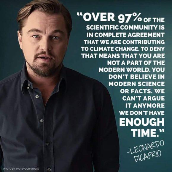 """""""Över 97 procent av forskarna är helt överens om att det är människan som orsakar klimatförändringarna. Att förneka det är att inte vara en del av den moderna världen."""" - Leonardo diCaprio"""